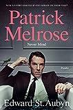 #3: Never Mind: Book One of the Patrick Melrose Novels