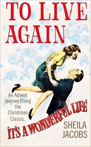 To Live Again: An Advent Journey using the Christmas Classic, It's a Wonderful Life