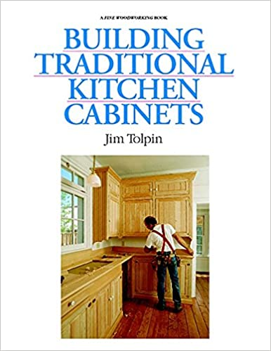 Building Traditional Kitchen Cabinets Tolpin Jim 9781561580583 Books Amazon Ca