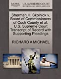 Sherman H. Skolnick V. Board of Commissioners of Cook County et Al. U. S. Supreme Court Transcript of Record with Supporting Pleadings, Richard A. Michael, 1270519069