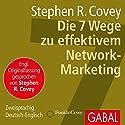 Die 7 Wege zu effektivem Network-Marketing Hörbuch von Stephen R. Covey Gesprochen von: Heiko Grauel, Sonngard Dressler, Stephen R. Covey