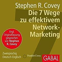 Die 7 Wege zu effektivem Network-Marketing Hörbuch von Stephen R. Covey Gesprochen von: Stephen R. Covey, Heiko Grauel, Sonngard Dressler