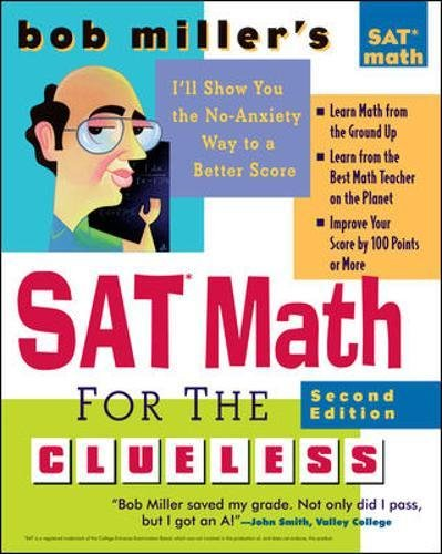 Bob Miller's SAT Math for the Clueless, 2nd ed: The Easiest and Quickest Way to Prepare for the New SAT Math Section (Bob Miller's Clueless (Bobs Section)
