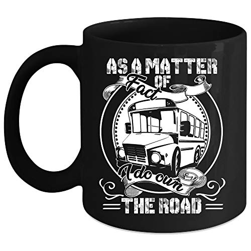 I'm A School Bus Driver Coffee Mug, As A Matter Of Fact I Do Own The Road Coffee Cup (Coffee Mug 11 Oz - Black)