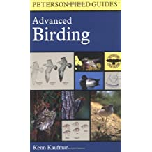 A Peterson Field Guide to Advanced Birding: Birding Challenges and How to Approach Them (Peterson Field Guides)