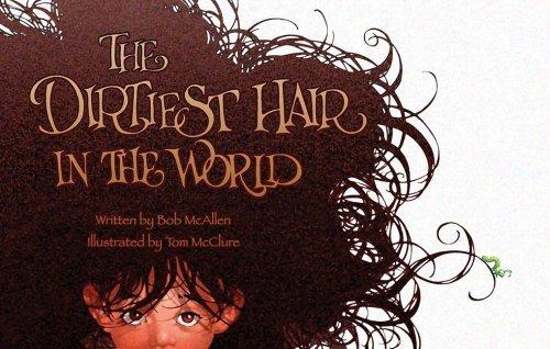 The Dirtiest Hair in the World by Bob Mcallen - Shopping Mcallen