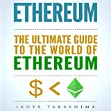 #1: Ethereum: The Ultimate Guide to the World of Ethereum: Ethereum Mining, Ethereum Investing, Smart Contracts, Dapps and DAOs, Ether, Blockchain Technology