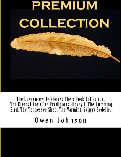 Collection Lawrenceville (The Lawrenceville Stories The 5 Book Collection The Eternal Boy (The Prodigious Hickey ), The Humming Bird, The Tennessee Shad, The Varmint, Skippy Bedelle.)