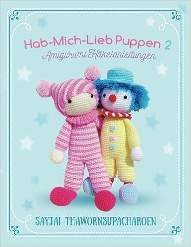 Hab-Mich-Lieb Puppen 2: Amigurumi Häkelanleitungen Sayjais Amigurumi ...