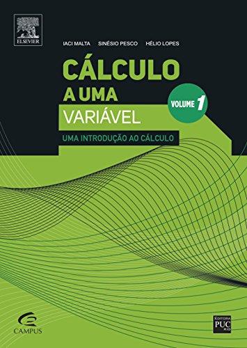 Cálculo a Uma Variável. Uma Introdução ao Cálculo - Volume 1