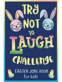 Try Not to Laugh Challenge, Easter Joke Book for Kids: Easter Basket Stuffer for Boys, Girls, Teens & Adults, Fun Easter...