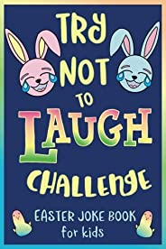 Try Not to Laugh Challenge, Easter Joke Book for Kids: Easter Basket Stuffer for Boys, Girls, Teens & Adults, Fun Easter Act
