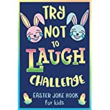 Try Not to Laugh Challenge, Easter Joke Book for Kids: Easter Basket Stuffer for Boys, Girls, Teens & Adults, Fun Easter Acti