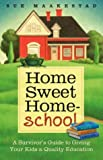 img - for Home Sweet Homeschool: A Survivor's Guide to Giving Your Kids a Quality Education by Sue Maakestad (2004-07-02) book / textbook / text book