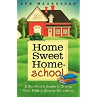 Home Sweet Homeschool: A Survivor's Guide to Giving Your Kids a Quality Education by Sue Maakestad (2004-07-03)