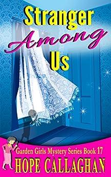 Stranger Among Us: A Garden Girls Cozy Mystery (Garden Girls Christian Cozy Mystery Series Book 17) by [Callaghan, Hope]
