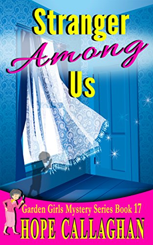 Stranger Among Us: A Garden Girls Cozy Mystery (Garden Girls Christian Cozy Mystery Series Book 17) ()