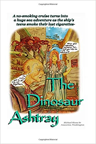 Book The Dinosaur Ashtray: A 'Quit Smoking' cruise turns into a huge sea adventure as the ship's teens smoke their last cigarettes-
