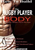 How To Build The Rugby Player Body: Building a Rugby Player Physique, The Rugby Player Workout, Hardcore Workout Plan, Diet Plan with Nutritional Values, Build Quality Muscle