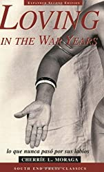 Loving in the War Years: Lo Que Nunca Paso por Sus Labios (South End Press Classics Series) (English and Spanish Edition)