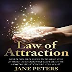 Law of Attraction: Seven Golden Secrets to Help You Attract and Manifest Love and the Relationship You Want | Jane Peters