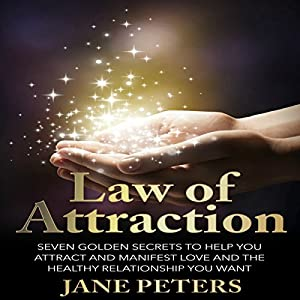 Law of Attraction: Seven Golden Secrets to Help You Attract and Manifest Love and the Relationship You Want Audiobook