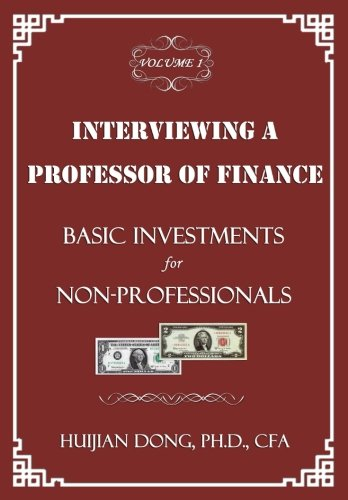 Interviewing a Professor of Finance: Basic Investments for Non-Professionals: Vol. 1 of the Interviewing a Professor of Finance Series (Volume 1)