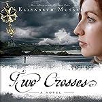 Two Crosses: Secrets of the Cross, Book 1 | Elizabeth Musser