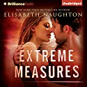 Extreme Measures Audiobook by Elisabeth Naughton Narrated by Hillary Huber