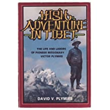 High Adventure in Tibet: The Life and Labors of Pioneer Missionary Victor Plymir