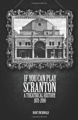 Download If You Can Play Scranton: A Theatrical History: 1871-2010 pdf