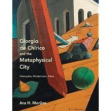 Giorgio de Chirico and the Metaphysical City: Nietzsche, Modernism, Paris