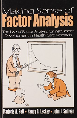 Making Sense of Factor Analysis: The Use of Factor Analysis for Instrument Development in Health Care Research, by Marjorie (Marg) A. Pett