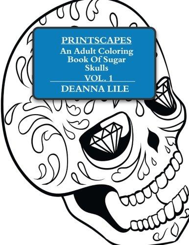 Printscapes: An Adult Coloring Book Of Sugar Skulls Vol 1 (Volume 1)