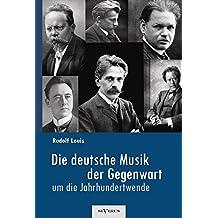 Die Deutsche Musik Der Gegenwart Um Die Jahrhundertwende. Hans Sommer, Engelbert Humperdinck, Ludwig Thuille, Max Schillings, Max Reger, Hugo Wolf, Fe