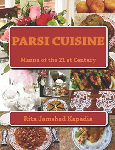 "Cookbook ""Parsi Cuisine Manna of the 21st Century"" by Rita Jamshed Kapadia  Cookbook ""Parsi Cuisine Manna of the 21st Century"" by Rita Jamshed Kapadia This cookbook has 185 Recipes.  Review: Excellent book. I recommend for all Parsi newly weds – M. D. Baria"