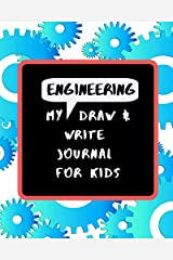 My Engineering Draw & Write Journal For Kids: 48 Fun Drawing and Writing Prompts to Learn about the Engineering Design Process Paperback