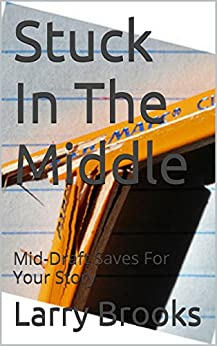 Stuck In The Middle: Mid-Draft Saves For Your Story by [Brooks, Larry]