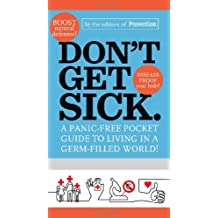 Don't Get Sick.: A Panic-Free Pocket Guide to Living in a Germ-Filled World