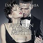 Die Affären meiner Mutter   Eva Maria Lamia