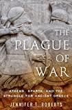The Plague of War: Athens, Sparta, and the Struggle for Ancient Greece (Ancient Warfare and Civilization)