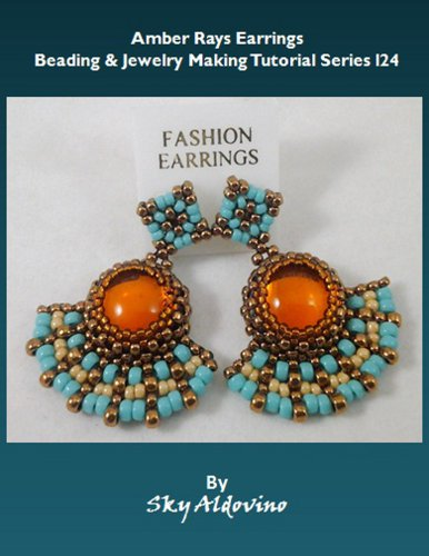 Amber Rays Earrings (Beading & Jewelry Making Tutorial Series Book 24)