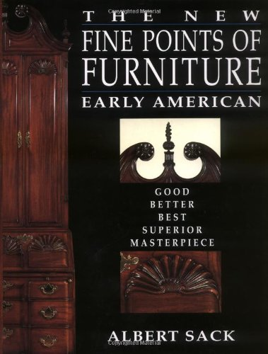 The New Fine Points of Furniture: Early American: The Good, Better, Best, Superior, Masterpiece - Best Craft Furniture