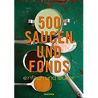 500 Saucen und Fonds - einfach und lecker