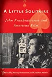 img - for A Little Solitaire: John Frankenheimer and American Film book / textbook / text book