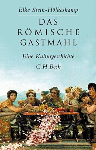 Das römische Gastmahl: Eine Kulturgeschichte