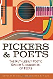 img - for Pickers and Poets: The Ruthlessly Poetic Singer-Songwriters of Texas (John and Robin Dickson Series in Texas Music, sponsored by the Center for Texas Music History, Texas State University) book / textbook / text book