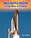 img - for Space Shuttle Disaster the Tragic Mission of the Challenger (American Space Missionsastronauts, Exploration, and Discover) book / textbook / text book