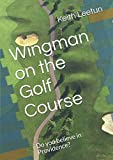 Wingman on the Golf Course: Do you believe in Providence? (Wingman Golfer)
