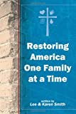 Restoring America One Family at a Time, Lee Smith and Karen Smith, 1462706339